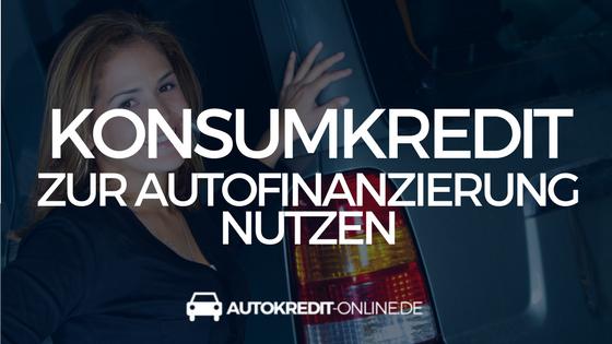 Konsumkredit zur Autofinanzierung nutzen